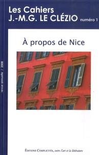 Isabelle Roussel-Gillet et Marina Salles - Les cahiers J.-M.G. Le Clézio N° 1/2008 : A propos de Nice.