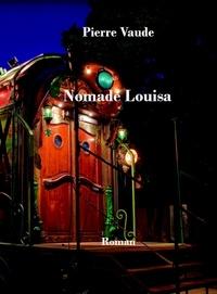 Pierre Vaude - Nomade Louisa.