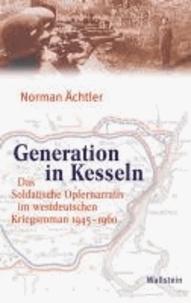 Generation in Kesseln - Das Soldatische Opfernarrativ im westdeutschen Kriegsroman 1945-1960.