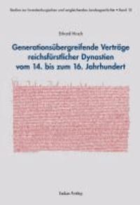 Generationsübergreifende Verträge reichsfürstlicher Dynastien vom 14. bis zum 16. Jahrhundert.