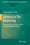 Joseph Seckbach - Genesis - In The Beginning - Precursors of Life, Chemical Models and Early Biological Evolution.