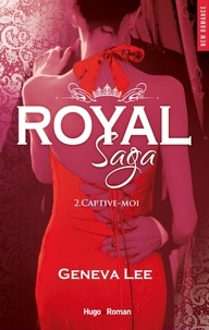 Geneva Lee - Royal Saga Tome 2 : Captive-moi.