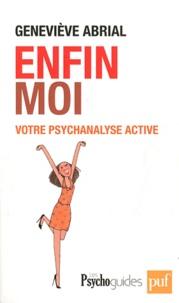 Geneviève Abrial - Enfin moi ! - Votre psychanalyse active.