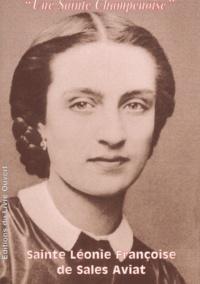 Sainte Léonie Françoise de Sales Aviat. Une sainte champenoise - Geneviève-Agnès Poinsot |