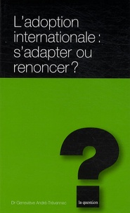 Geneviève André-Trévennec - L'adoption internationale : s'adapter ou renoncer ?.