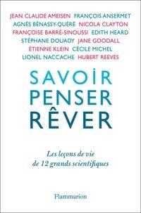 Geneviève Anhoury - Savoir, penser, rêver - Les leçons de vie de 12 grands scientifiques.