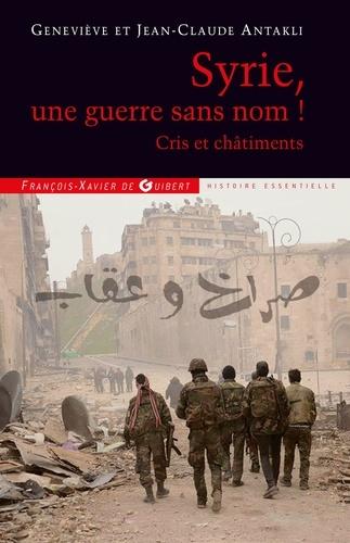 Syrie, une guerre sans nom !. Cris et châtiments