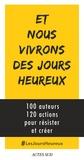Geneviève Azam et Marie-Odile Bertella-Geffroy - Et nous vivrons des jours heureux - 100 auteurs, 120 actions immédiates pour résister et créer.