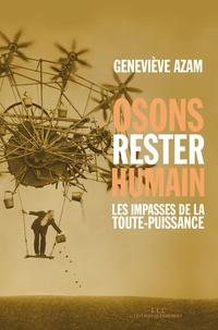 Geneviève Azam - Osons rester humain - Les impasses de la toute-puissance.