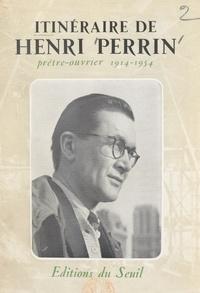 Geneviève Baguet et Georges Baguet - Itinéraire d'Henri Perrin, prêtre ouvrier, 1914-1954.