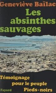 Geneviève Baïlac et Robert Aron - Les absinthes sauvages - Témoignage pour le peuple pieds-noirs.