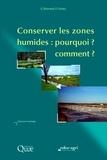 Geneviève Barnaud et Eliane Fustec - Conserver les zones humides : pourquoi ? comment ?.