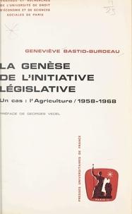 Geneviève Bastid-Burdeau et  Université de droit, d'économi - La genèse de l'initiative législative - Un cas : l'agriculture, 1958-1968.