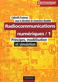 Geneviève Baudoin et  Collectif - Radiocommunications numériques. - Tome 1, Principes, modélisation et simulation.