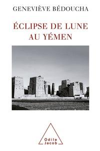 Geneviève Bédoucha - Eclipse de lune au Yémen - Emotions et désarrois d'une ethnologue.