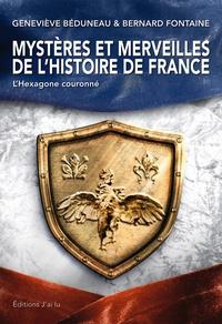 Geneviève Béduneau et Bernard Fontaine - Mystères et merveilles de l'Histoire de France - L'Hexagone couronné.