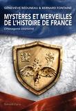 Geneviève Beduneau et Bernard Fontaine - Mystères et merveilles de l'Histoire de France - L'Hexagone couronné.