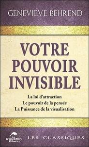 Genevieve Behrend - Votre pouvoir invisible - La loi d'attraction, Le pouvoir de la pensée, La Puissance de la visualisation.