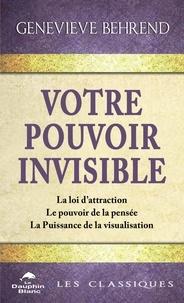 Genevieve Behrend - Votre pouvoir invisible - La loi d'attraction – Le pouvoir de la pensée – La Puissance de la visualisation.