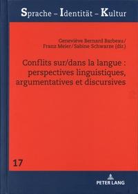 Geneviève Bernard Barbeau et Franz Meier - Conflits sur/dans la langue : perspectives linguistiques, argumentatives et discursives.