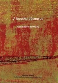 Geneviève Bertrand - A bouche décousue.