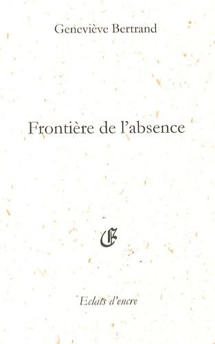 Geneviève Bertrand - Frontière de l'absence.