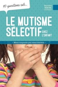 Geneviève Bérubé - 10 questions sur... Le mutisme sélectif chez l'enfant.