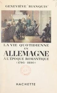 Geneviève Bianquis et Kurt Haase - La vie quotidienne en Allemagne à l'époque romantique, 1795-1830.