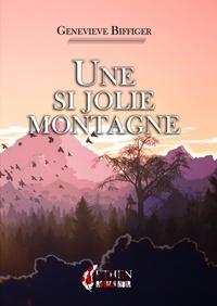 Geneviève Biffiger - Une si jolie montagne.