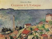 Geneviève Blanc - L'oeuvre de Cezanne à L'Estaque - Huiles, aquarelles, dessins (1864-1885).