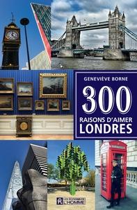 Geneviève Borne - 300 raisons d'aimer Londres.