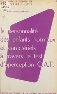 Geneviève Boulanger-Balleyguier - La personnalité des enfants normaux et caractériels à travers le test d'aperception.