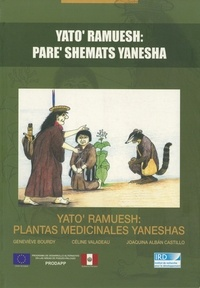 Geneviève Bourdy et Céline Valadeau - Yato' ramuesh: plantas medicinales yaneshas - Yato' ramuesh: pare'shemats yanesha.