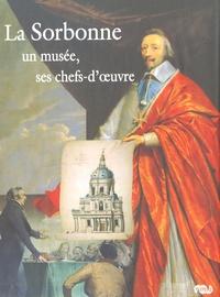 Geneviève Bresc-Bautier et Jacques Foucart - La Sorbonne - Un musée, ses chefs-d'oeuvre.