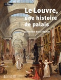 Geneviève Bresc-Bautier - Le Louvre, une histoire de palais.
