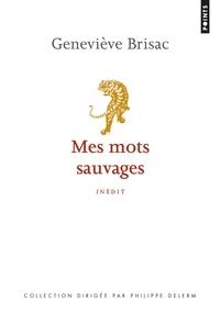 Geneviève Brisac - Mes mots sauvages.