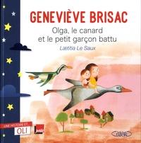 Geneviève Brisac et Laëtitia Le Saux - Olga, le canard et le petit garçon battu.