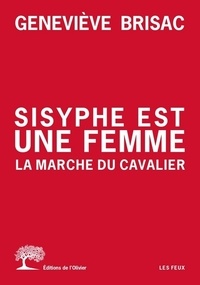 Geneviève Brisac - Sisyphe est une femme - La marche du cavalier.
