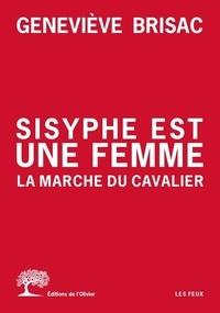 Téléchargements gratuits de livres électroniques pdf Sisyphe est une femme. La Marche du cavalier (French Edition)  9782823615678 par Geneviève Brisac