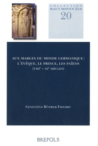 Geneviève Bührer-Thierry - Aux marges du monde germanique - L'évêque, le prince, les païens (VIIIe-XIe siècles).