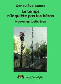 Geneviève Buono - Le temps n'inquiète pas les héros.