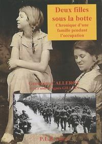 Geneviève Callerot - Deux filles sous la botte - Chronique d'une famille pendant l'occupation.
