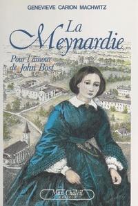 Geneviève Carion-Machwitz - La Meynardie - Pour l'amour de John Bost.