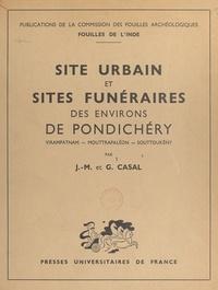 Geneviève Casal et Jean Marie Casal - Site urbain et sites funéraires des environs de Pondichéry - Virampatnam, Mouttrapaléon, Souttoukèny.