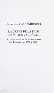 Geneviève Casile-Hugues et Raymond Gassin - La grève de la faim en milieu carcéral : à travers le cas de la maison d'arrêt des Baumettes de 1975 à 1983.