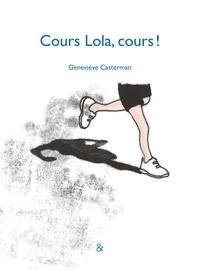 Geneviève Casterman - Cours Lola, cours !.