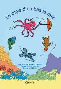 Geneviève Ceccaldi et Colette Gillieaux - Le pays d'en bas la mer.