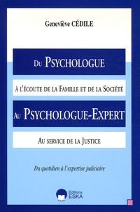 Geneviève Cédile - Du Psychologue à l'écoute de la Famille et de la Société Au Psychologue-Expert au service de la Justice.