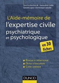 Geneviève Cédile et Gérard Lopez - L'aide-mémoire de l'expertise civile psychiatrique et psychologique - en 30 fiches.