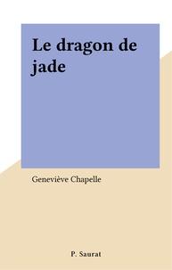 Geneviève Chapelle - Le dragon de jade.